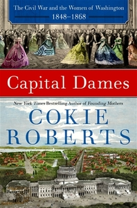 Capital Dames: The Civil War and the Women of Washington, 1848-1868 [Hardcover]